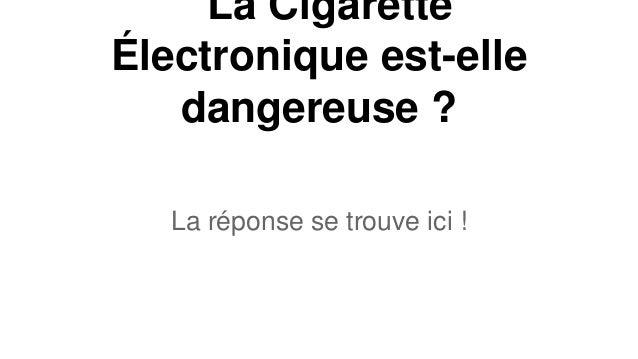 La Cigarette Électronique est-elle dangereuse ? La réponse se trouve ici !