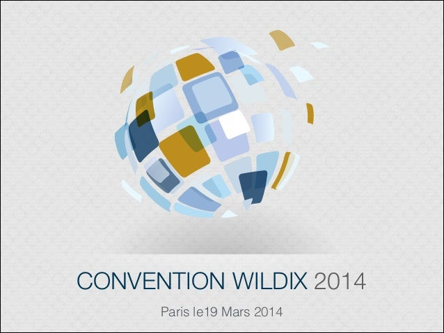 CONVENTION WILDIX 2014 Paris le19 Mars 2014