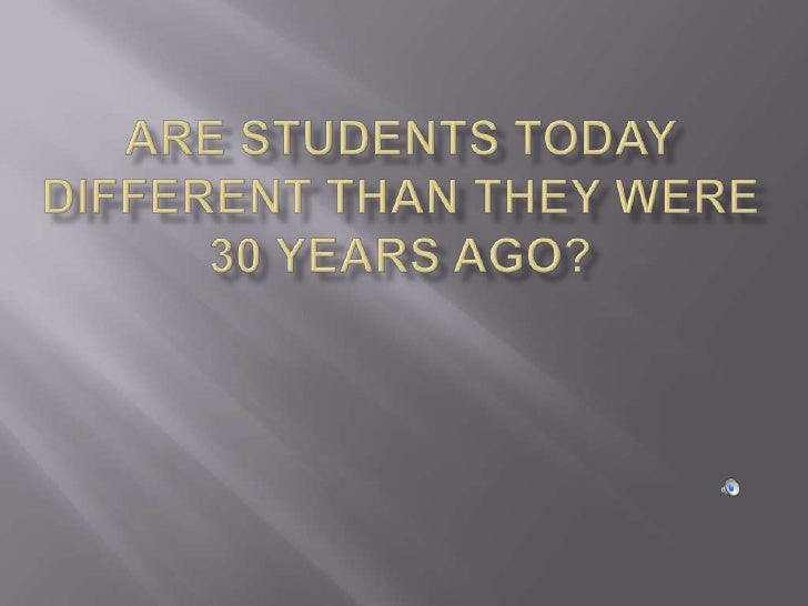 Are students today different than they were 30 years ago?<br />