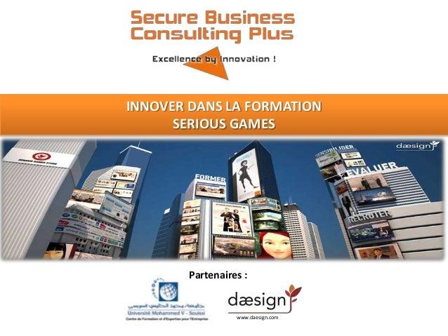 INNOVER DANS LA FORMATION SERIOUS GAMES  Partenaires :  www.daesign.com