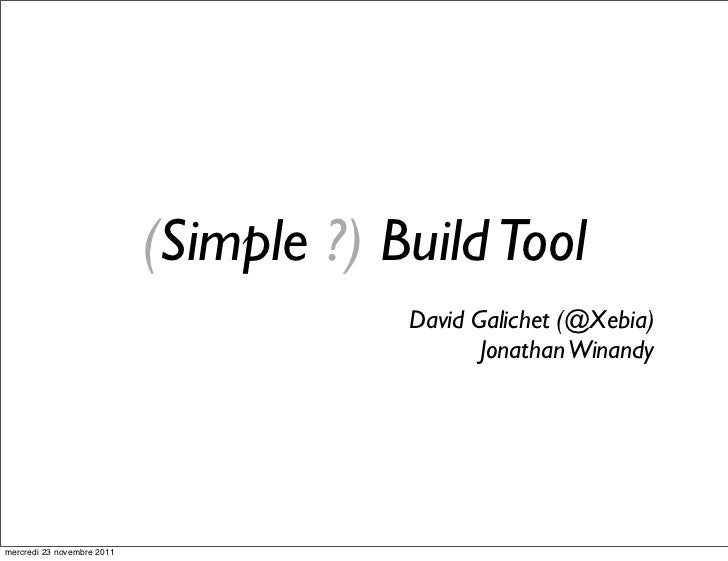 (Simple ?) Build Tool                                        David Galichet (@Xebia)                                      ...