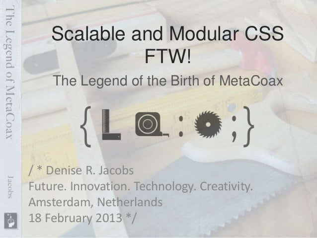 Scalable and Modular CSS              FTW!    The Legend of the Birth of MetaCoax/ * Denise R. JacobsFuture. Innovation. T...