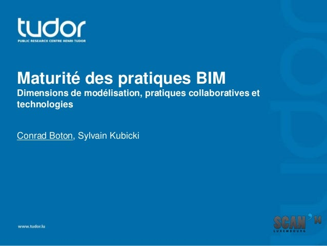 Maturité des pratiques BIM Dimensions de modélisation, pratiques collaboratives et technologies Conrad Boton, Sylvain Kubi...
