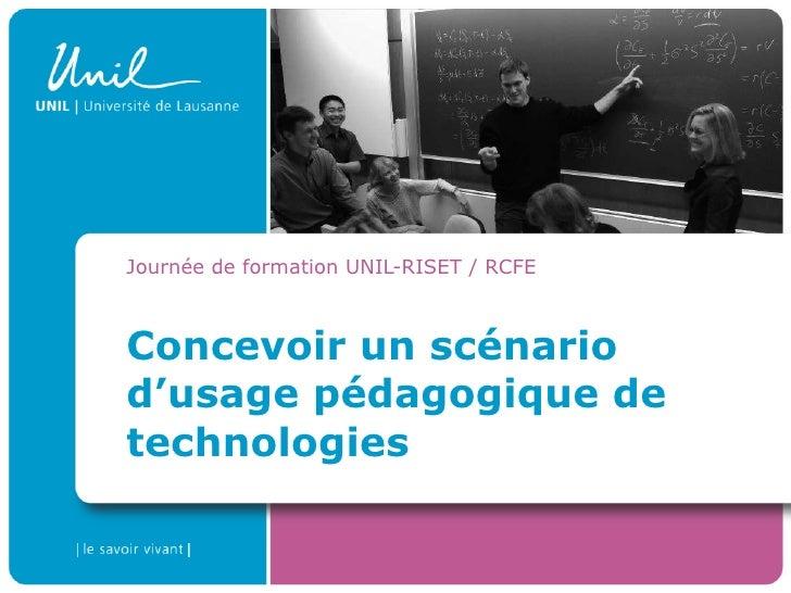 Concevoir un scénario d'usage pédagogique de technologies Journée de formation UNIL-RISET / RCFE