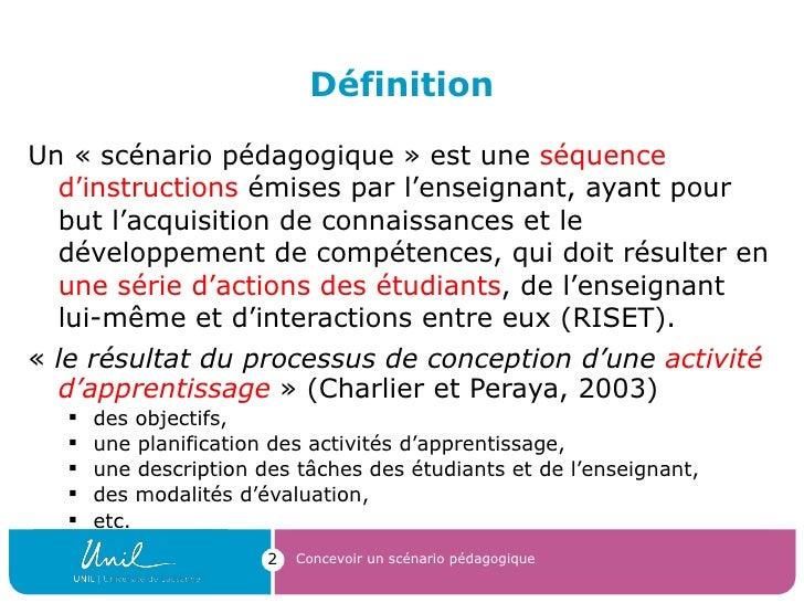 Définition <ul><li>Un « scénario pédagogique » est une  séquence d'instructions  émises par l'enseignant, ayant pour but l...