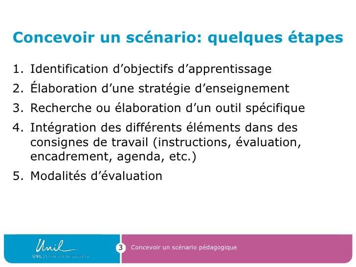 Concevoir un scénario: quelques étapes <ul><li>Identification d'objectifs d'apprentissage </li></ul><ul><li>Élaboration d'...