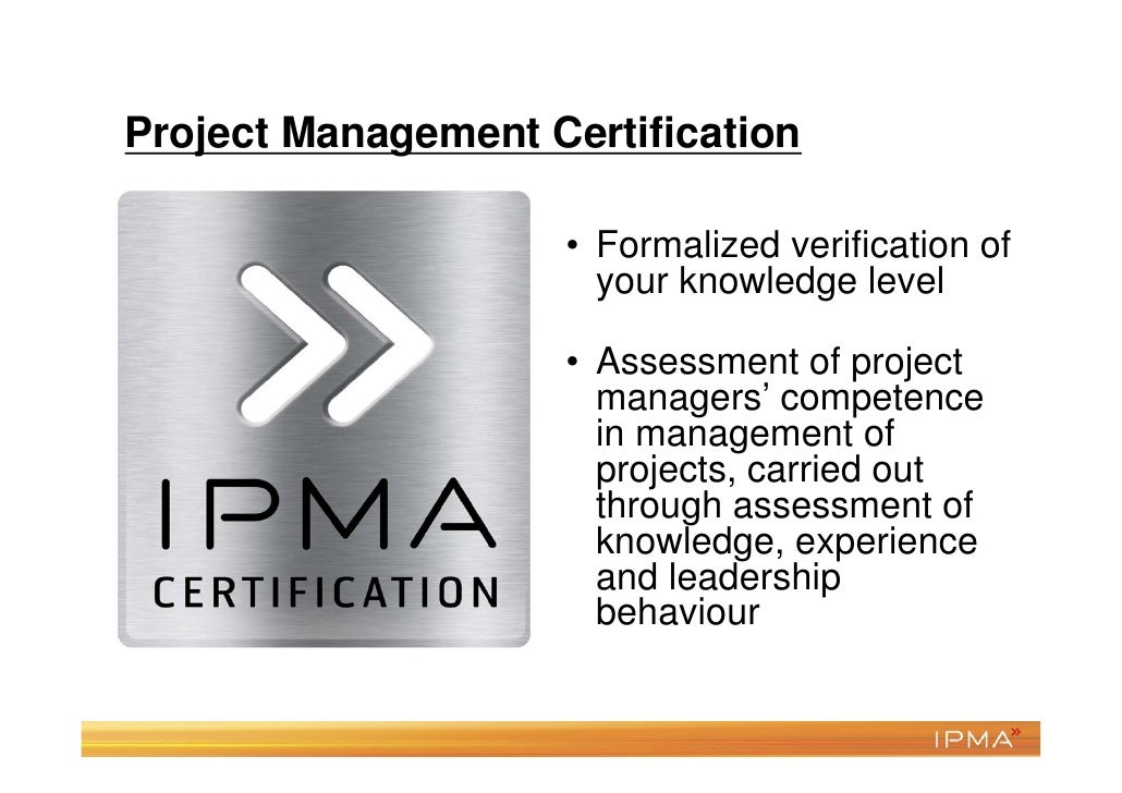 Benefits of PM Certification for the clients  More certainty to get the state-of-the-art   services from project, program...