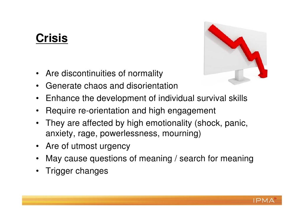 Crisis• Are discontinuities of normality• Generate chaos and disorientation• Enhance the development of individual surviva...