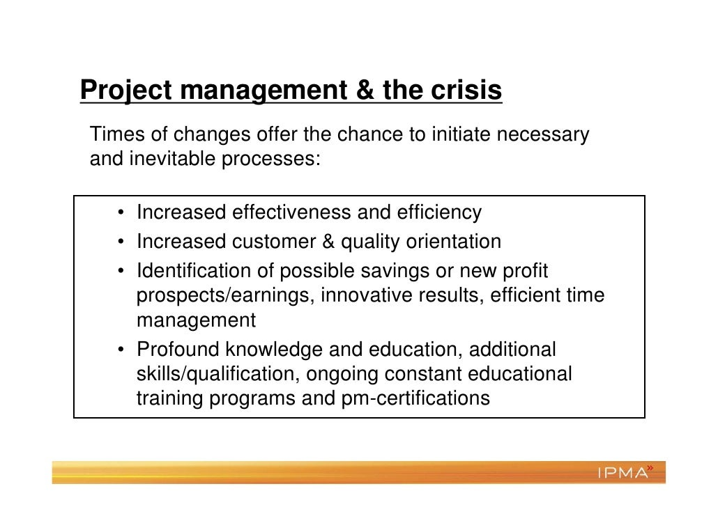 Project management & the crisisTimes of changes offer the chance to initiate necessaryand inevitable processes:   • Increa...
