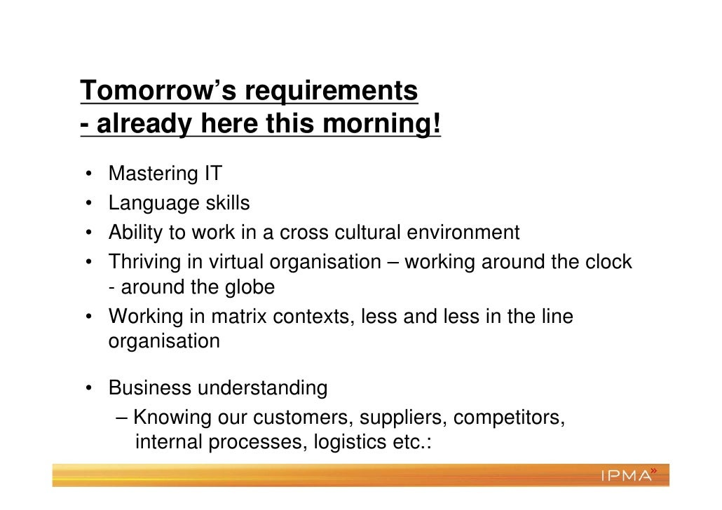 Tomorrow's requirements- already here this morning!• Mastering IT• Language skills• Ability to work in a cross cultural en...