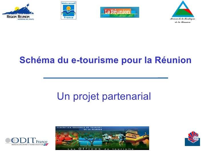 Schéma du e-tourisme pour la Réunion Un projet partenarial