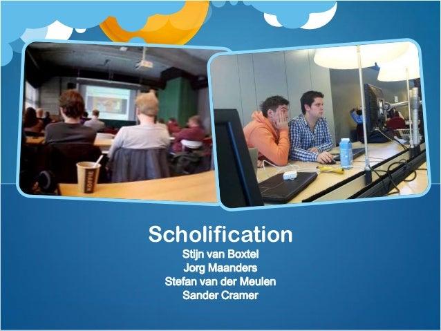 Scholification    Stijn van Boxtel     Jorg Maanders Stefan van der Meulen    Sander Cramer