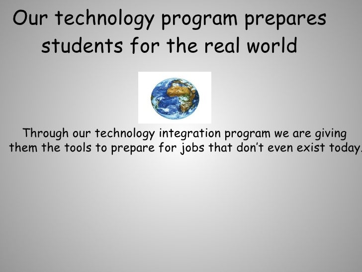 Our technology program prepares students for the real world Through our technology integration program we are giving them ...