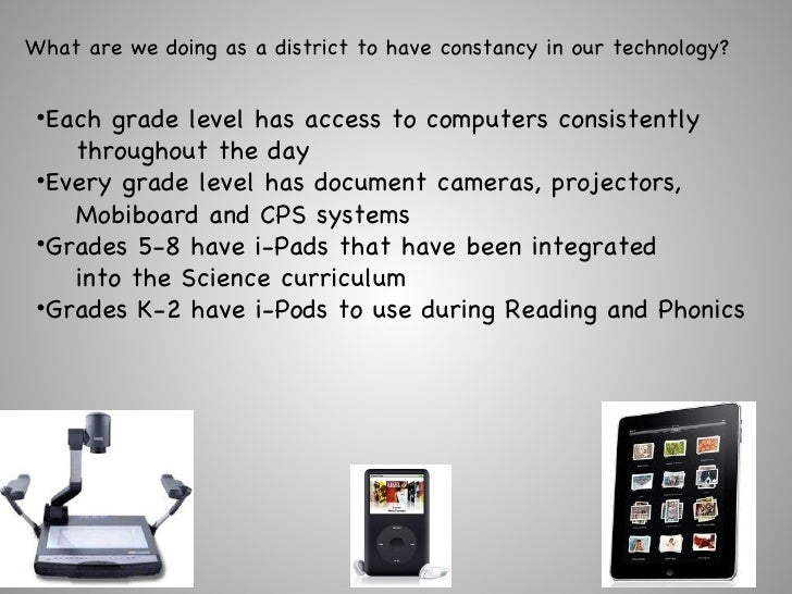 What are we doing as a district to have constancy in our technology? <ul><li>Each grade level has access to computers cons...