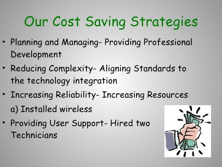 Our Cost Saving Strategies <ul><li>Planning and Managing- Providing Professional Development </li></ul><ul><li>Reducing Co...