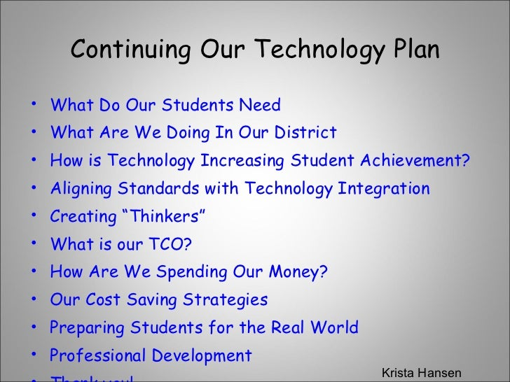 Continuing Our Technology Plan <ul><li>What Do Our Students Need </li></ul><ul><li>What Are We Doing In Our District </li>...