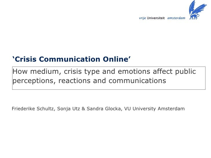 'Crisis Communication Online'How medium, crisis type and emotions affect publicperceptions, reactions and communicationsFr...