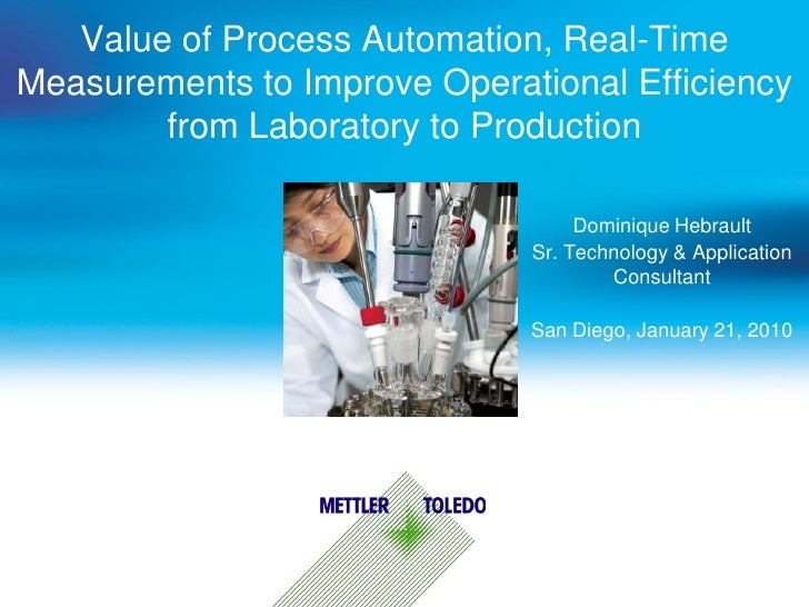 Value of Process Automation, Real-Time Measurements to Improve Operational Efficiency         from Laboratory to Productio...