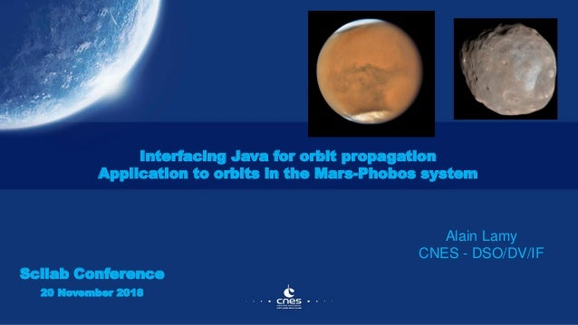 Interfacing Java for orbit propagation Application to orbits in the Mars-Phobos system Alain Lamy CNES - DSO/DV/IF Scilab ...