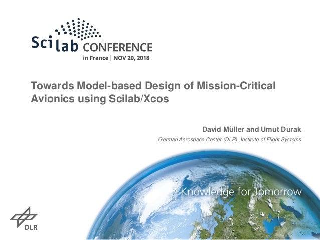 Towards Model-based Design of Mission-Critical Avionics using Scilab/Xcos David Müller and Umut Durak German Aerospace Cen...