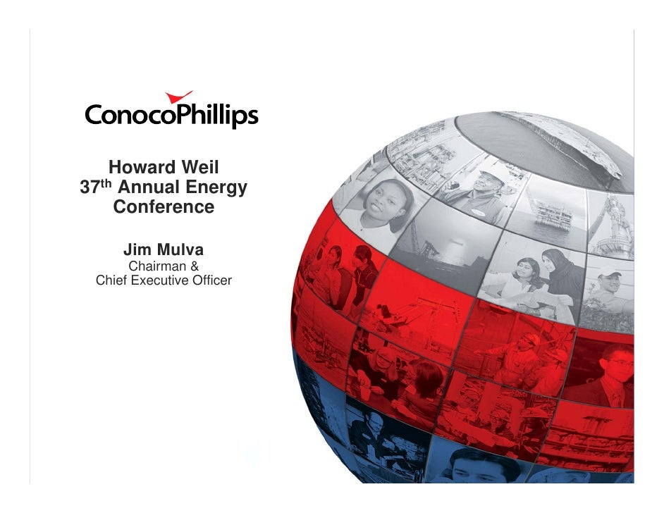 Howard Weil 37th Annual Energy     Conference       Jim Mulva       Chairman &  Chief Executive Officer