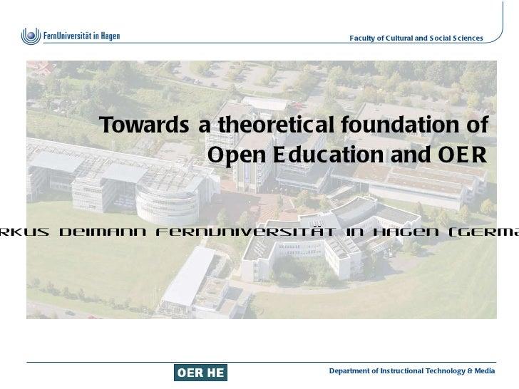 Towards a theoretical foundation of Open Education and OER Markus Deimann FernUniversität in Hagen (GERMANY)