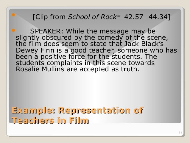 11   [Clip from School of Rock- 42.57- 44.34]   SPEAKER: While the message may be  slightly obscured by the comedy of th...