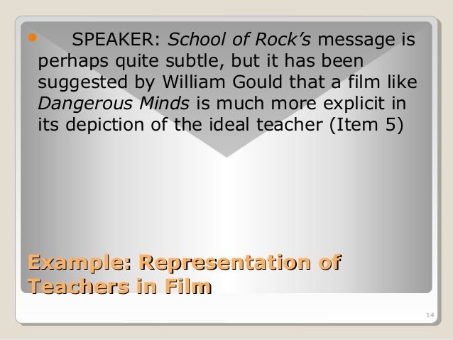14   SPEAKER: School of Rock's message is  perhaps quite subtle, but it has been  suggested by William Gould that a film ...