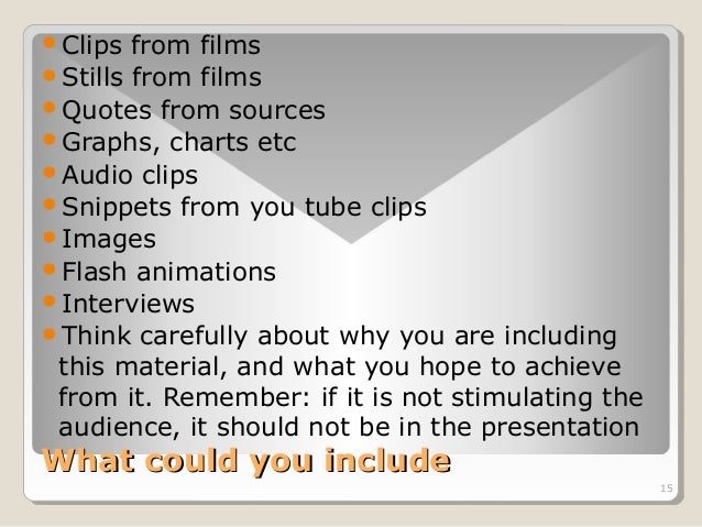 15  Clips from films  Stills from films  Quotes from sources  Graphs, charts etc  Audio clips  Snippets from you tub...