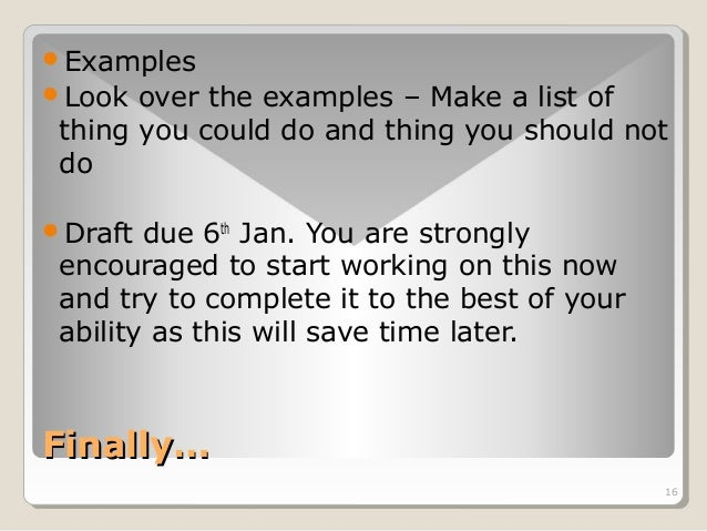 Examples  Look over the examples – Make a list of  thing you could do and thing you should not  do  16  Draft due 6th J...