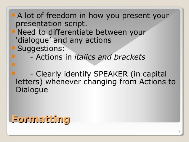 6  A lot of freedom in how you present your  presentation script.  Need to differentiate between your  'dialogue' and an...