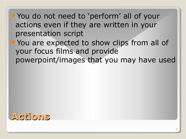 8  You do not need to 'perform' all of your  actions even if they are written in your  presentation script  You are expe...