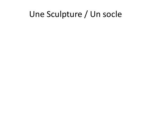 Une Sculpture / Un socle