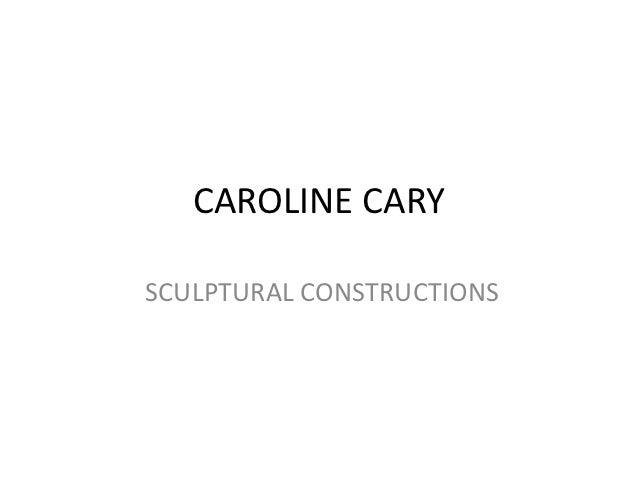 CAROLINE CARYSCULPTURAL CONSTRUCTIONS