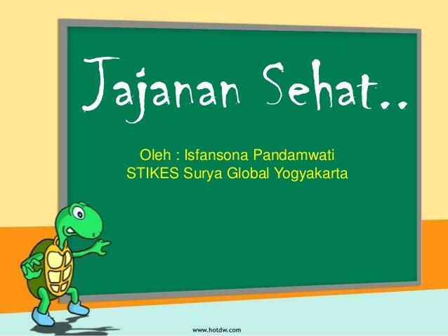 Jajanan Sehat.. Oleh : Isfansona Pandamwati STIKES Surya Global Yogyakarta