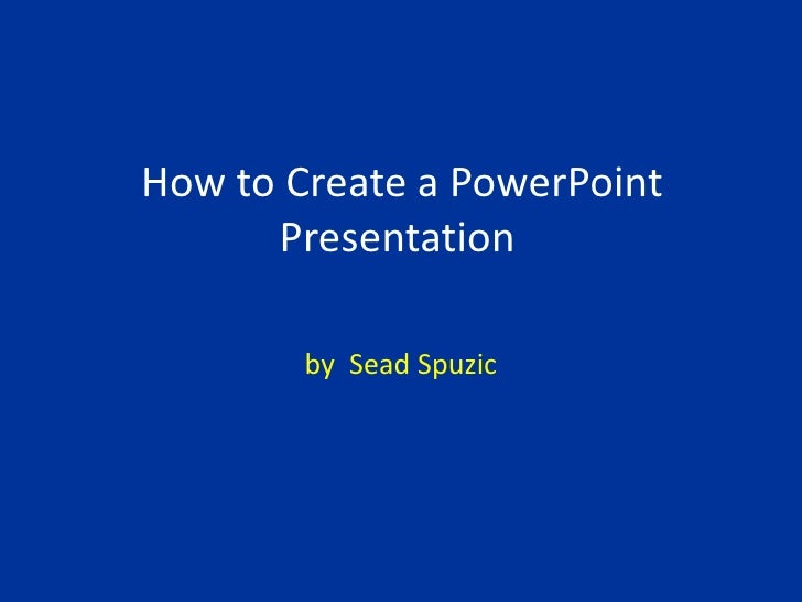 How to Create a PowerPoint Presentation<br />by  SeadSpuzic<br />