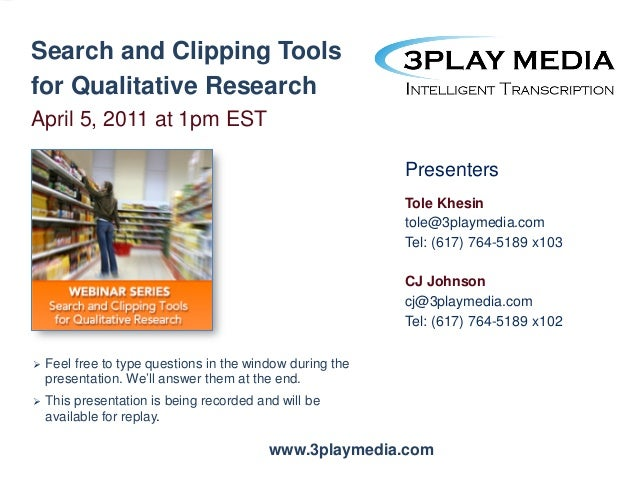 Search and Clipping Tools for Qualitative Research April 5, 2011 at 1pm EST Presenters Tole Khesin tole@3playmedia.com Tel...