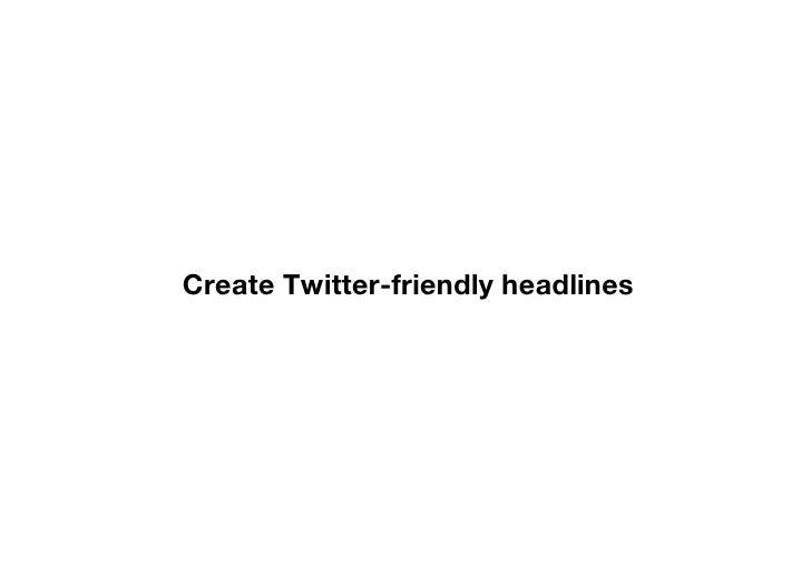 Create Twitter-friendly headlines