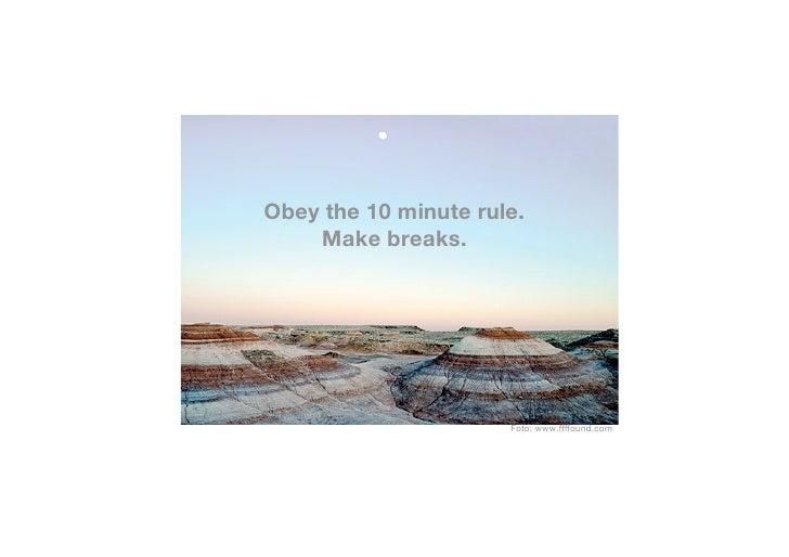 Obey the 10 minute rule.     Make breaks.                           Foto: www.ffffound.com