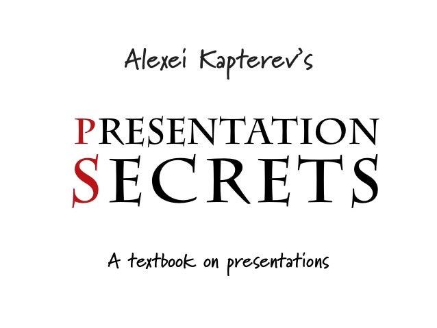 Alexei Kapterev'sPresentationSECRETS A textbook on presentations