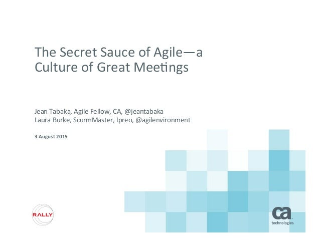 The  Secret  Sauce  of  Agile—a   Culture  of  Great  Mee5ngs   Jean  Tabaka,  Agile  Fellow,  C...