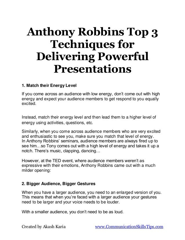 Anthony Robbins Top 3     Techniques for   Delivering Powerful      Presentations1. Match their Energy LevelIf you come ac...