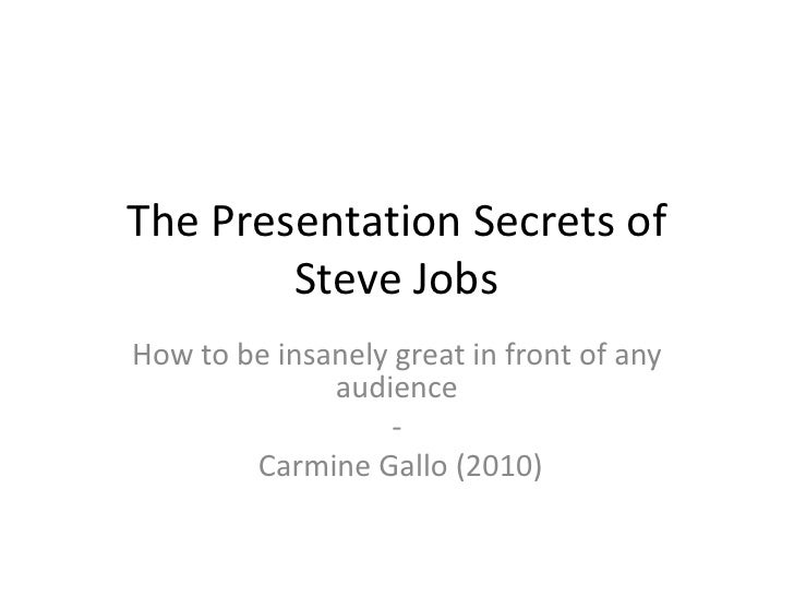 The Presentation Secrets of Steve Jobs<br />How to be insanely great in front of any audience<br />-<br />Carmine Gallo (2...