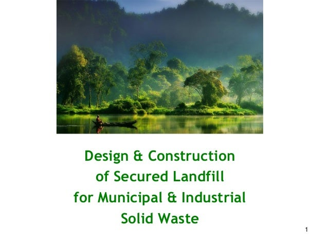 Design & Construction of Secured Landfill for Municipal & Industrial Solid Waste 1