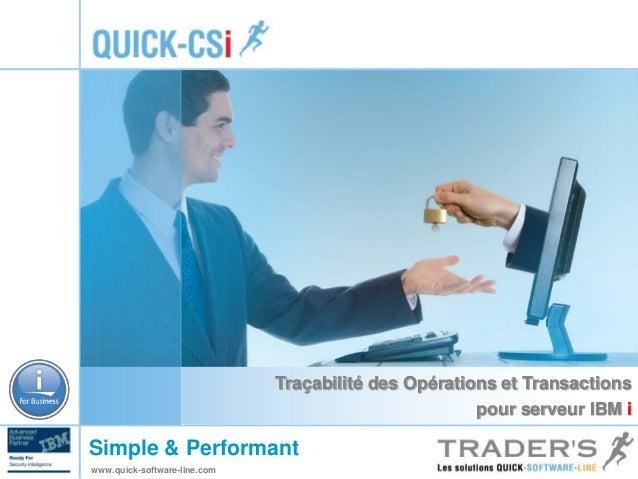 Traçabilité des Opérations et Transactions  Simple & Performant  www.quick-software-line.com  pour serveur IBM i