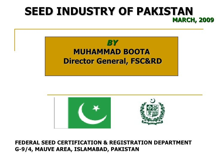 BY MUHAMMAD BOOTA  Director General, FSC&RD FEDERAL SEED CERTIFICATION & REGISTRATION DEPARTMENT G-9/4, MAUVE AREA, ISLAMA...