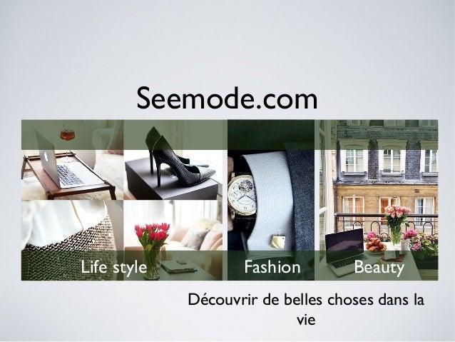 Découvrir de belles choses dans la vie Seemode.com Life style Fashion Beauty
