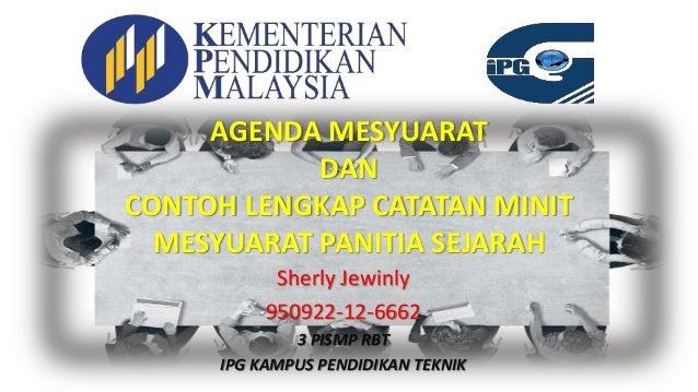 AGENDA MESYUARAT DAN CONTOH LENGKAP CATATAN MINIT MESYUARAT PANITIA SEJARAH Sherly Jewinly 950922-12-6662 3 PISMP RBT IPG ...