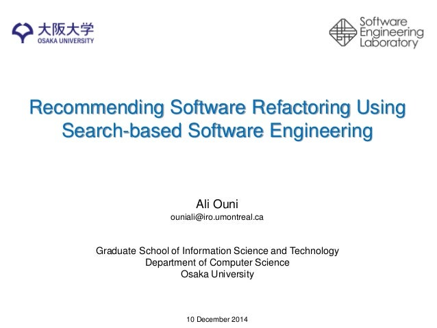 Recommending Software Refactoring Using Search-based Software Engineering  Ali Ouni  ouniali@iro.umontreal.ca  Graduate Sc...