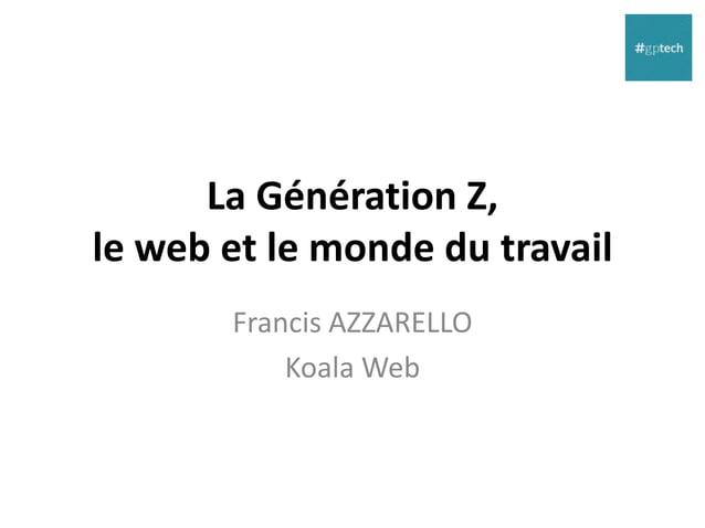 La Génération Z, le web et le monde du travail Francis AZZARELLO Koala Web